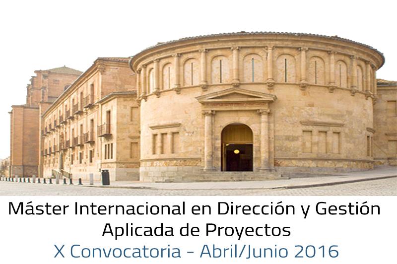 Máster Internacional en Dirección y Gestión de Proyectos - F.G. Universidad de Salamanca - EIGP (X Convocatoria; Abril/Junio 2.016)